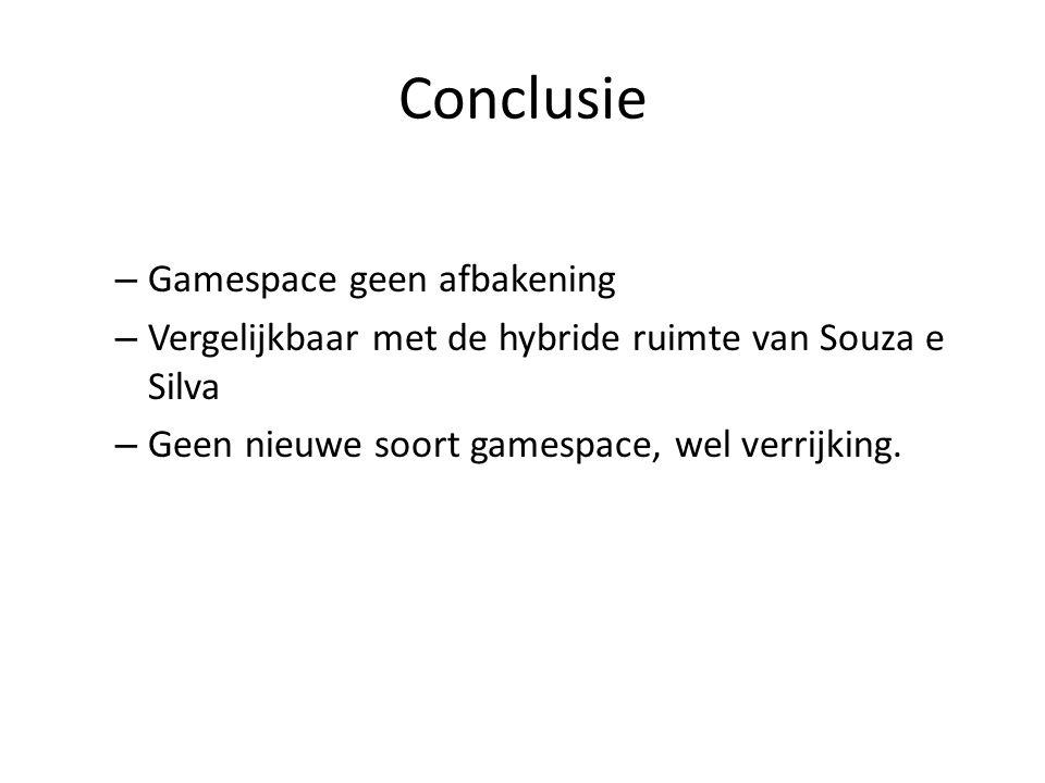 Conclusie – Gamespace geen afbakening – Vergelijkbaar met de hybride ruimte van Souza e Silva – Geen nieuwe soort gamespace, wel verrijking.