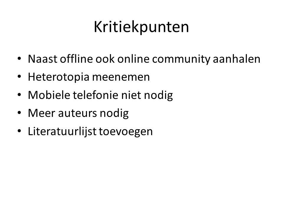 Kritiekpunten Naast offline ook online community aanhalen Heterotopia meenemen Mobiele telefonie niet nodig Meer auteurs nodig Literatuurlijst toevoegen