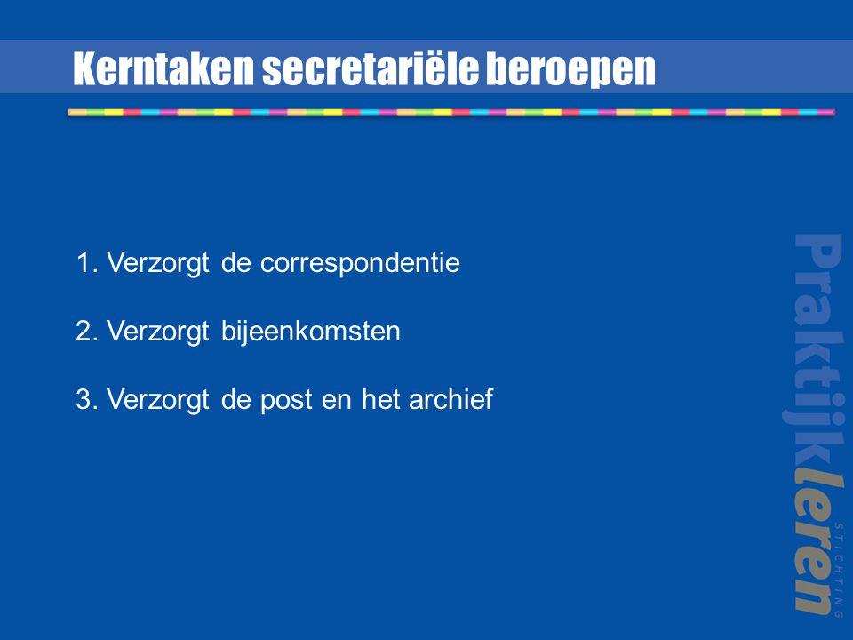 Kerntaken secretariële beroepen 1. Verzorgt de correspondentie 2.