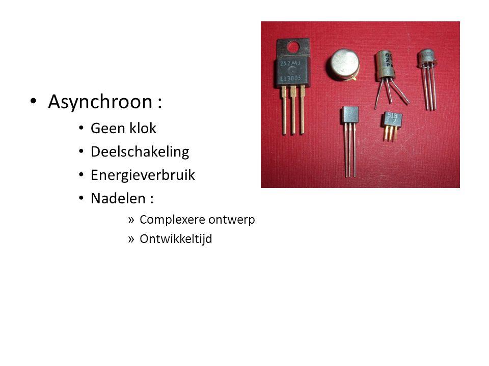 Asynchroon : Geen klok Deelschakeling Energieverbruik Nadelen : » Complexere ontwerp » Ontwikkeltijd