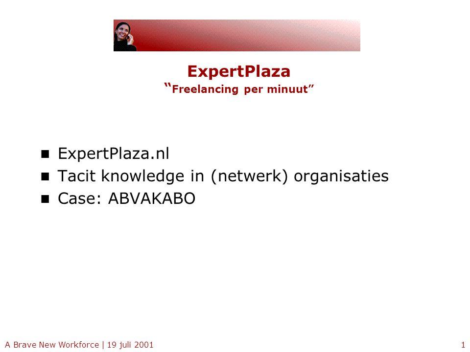 A Brave New Workforce   19 juli 20012 ExpertPlaza.nl Internet en Persoonlijk Contact …ExpertPlaza.nl is het eerste Nederlandse interactieve Vraag en Antwoordplatform waar gebruikers direct verbonden worden met experts door middel van telefoon, chat, e-mail en andere vormen van communicatie… Het Concept
