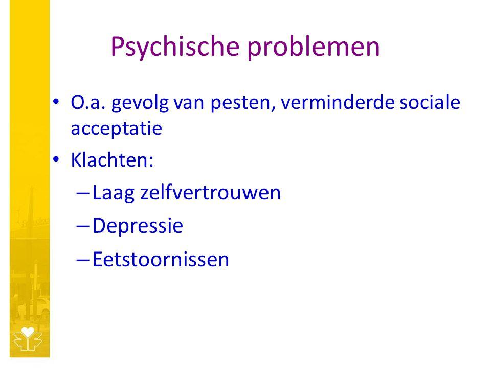 Psychische problemen O.a. gevolg van pesten, verminderde sociale acceptatie Klachten: – Laag zelfvertrouwen – Depressie – Eetstoornissen