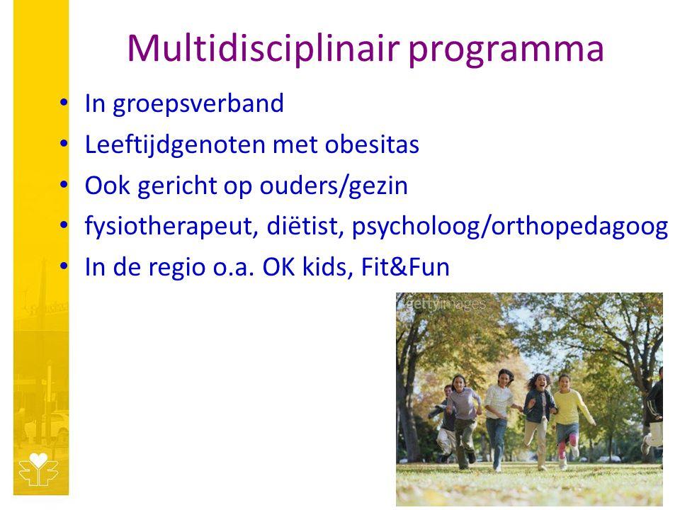 Multidisciplinair programma In groepsverband Leeftijdgenoten met obesitas Ook gericht op ouders/gezin fysiotherapeut, diëtist, psycholoog/orthopedagoog In de regio o.a.