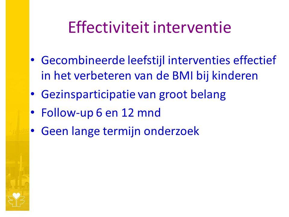Effectiviteit interventie Gecombineerde leefstijl interventies effectief in het verbeteren van de BMI bij kinderen Gezinsparticipatie van groot belang Follow-up 6 en 12 mnd Geen lange termijn onderzoek