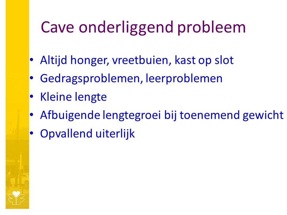 Cave onderliggend probleem Altijd honger, vreetbuien, kast op slot Gedragsproblemen, leerproblemen Kleine lengte Afbuigende lengtegroei bij toenemend gewicht Opvallend uiterlijk