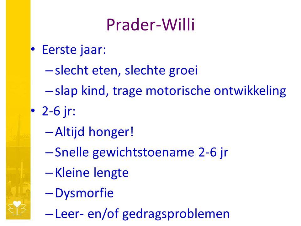 Prader-Willi Eerste jaar: – slecht eten, slechte groei – slap kind, trage motorische ontwikkeling 2-6 jr: – Altijd honger! – Snelle gewichtstoename 2-