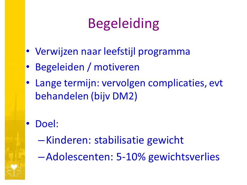 Begeleiding Verwijzen naar leefstijl programma Begeleiden / motiveren Lange termijn: vervolgen complicaties, evt behandelen (bijv DM2) Doel: – Kinderen: stabilisatie gewicht – Adolescenten: 5-10% gewichtsverlies