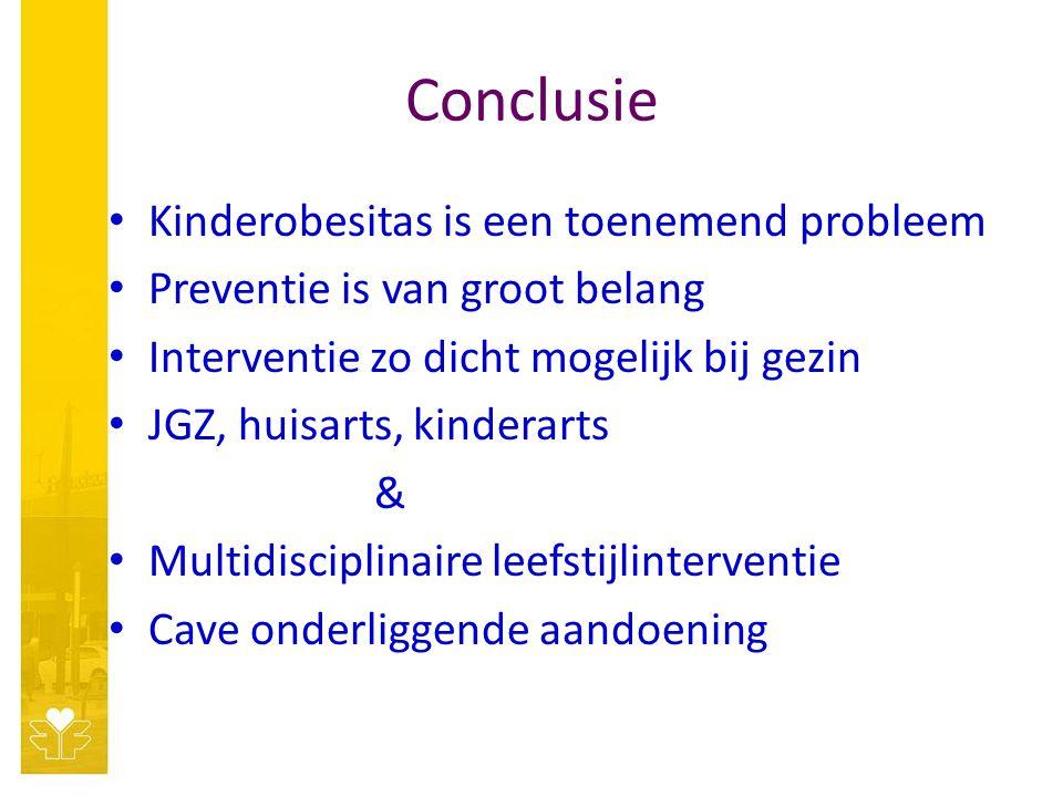 Conclusie Kinderobesitas is een toenemend probleem Preventie is van groot belang Interventie zo dicht mogelijk bij gezin JGZ, huisarts, kinderarts & Multidisciplinaire leefstijlinterventie Cave onderliggende aandoening