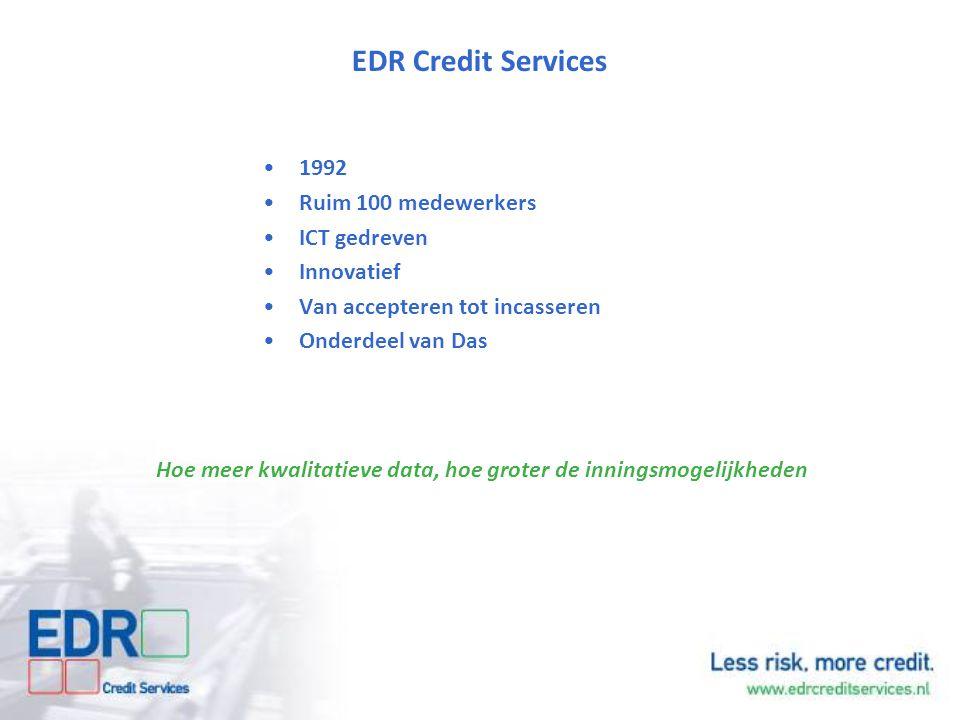 EDR Credit Services 1992 Ruim 100 medewerkers ICT gedreven Innovatief Van accepteren tot incasseren Onderdeel van Das Hoe meer kwalitatieve data, hoe
