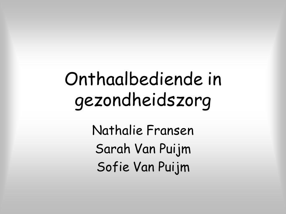 Onthaalbediende in gezondheidszorg Nathalie Fransen Sarah Van Puijm Sofie Van Puijm