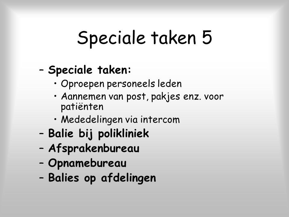 Speciale taken 5 –Speciale taken: Oproepen personeels leden Aannemen van post, pakjes enz. voor patiënten Mededelingen via intercom –Balie bij polikli