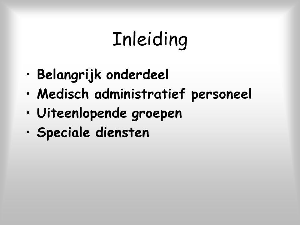 Inleiding Belangrijk onderdeel Medisch administratief personeel Uiteenlopende groepen Speciale diensten