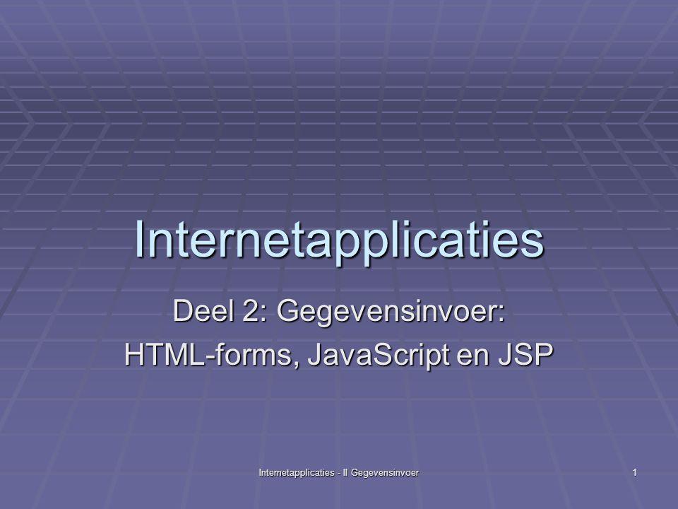 Internetapplicaties - II Gegevensinvoer2 Boeken/tutorials:  Beginning JSP Web Development, Wrox  Vooral hfdst.
