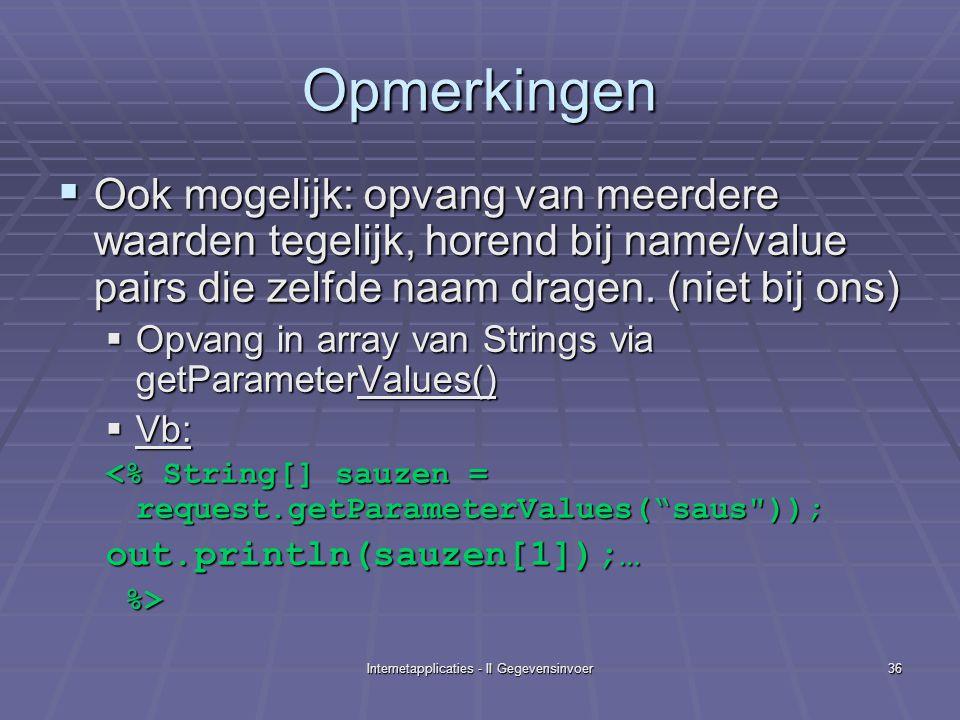 Internetapplicaties - II Gegevensinvoer36 Opmerkingen  Ook mogelijk: opvang van meerdere waarden tegelijk, horend bij name/value pairs die zelfde naam dragen.