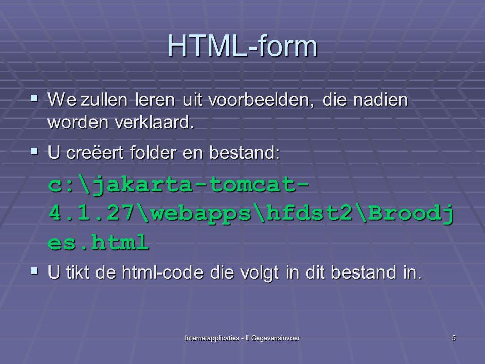 Internetapplicaties - II Gegevensinvoer6 HTML-form, code <html> Broodjes on-line Broodjes on-line Naam: Naam: Adres: Adres: Telefoon: Telefoon: </body></html>