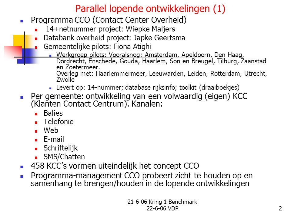 2 Parallel lopende ontwikkelingen (1) Programma CCO (Contact Center Overheid) 14+netnummer project: Wiepke Maljers Databank overheid project: Japke Ge