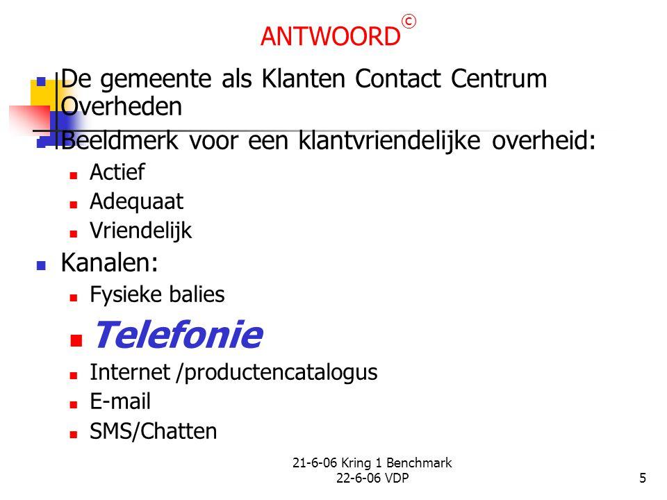 21-6-06 Kring 1 Benchmark 22-6-06 VDP5 ANTWOORD © De gemeente als Klanten Contact Centrum Overheden Beeldmerk voor een klantvriendelijke overheid: Act