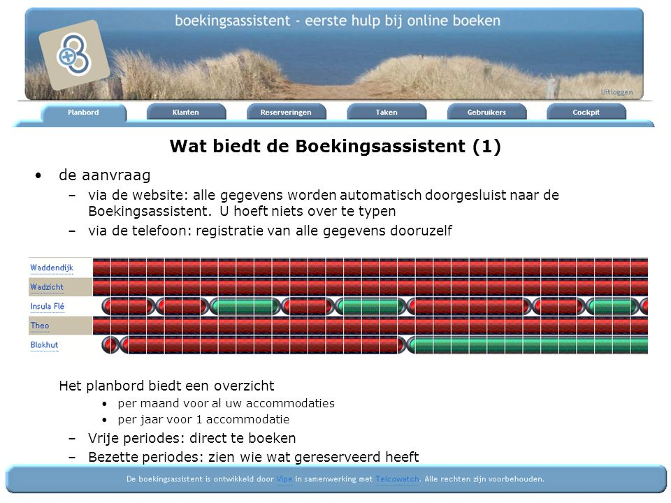 Wat biedt de Boekingsassistent (1) de aanvraag –via de website: alle gegevens worden automatisch doorgesluist naar de Boekingsassistent. U hoeft niets