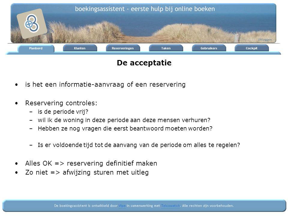 De acceptatie is het een informatie-aanvraag of een reservering Reservering controles: –is de periode vrij.