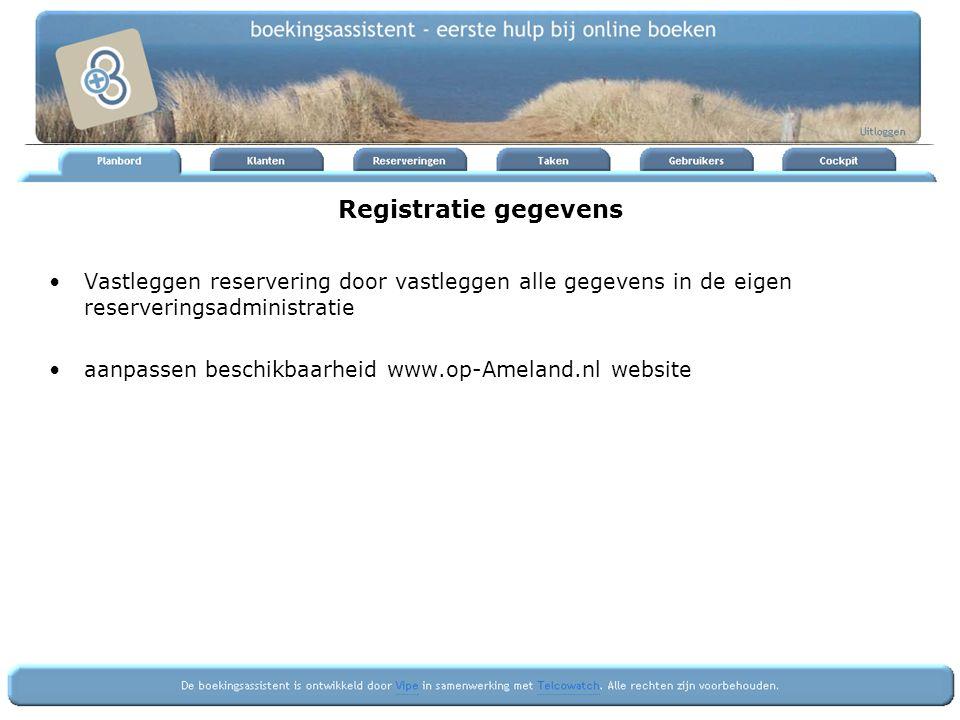 Registratie gegevens Vastleggen reservering door vastleggen alle gegevens in de eigen reserveringsadministratie aanpassen beschikbaarheid www.op-Amela