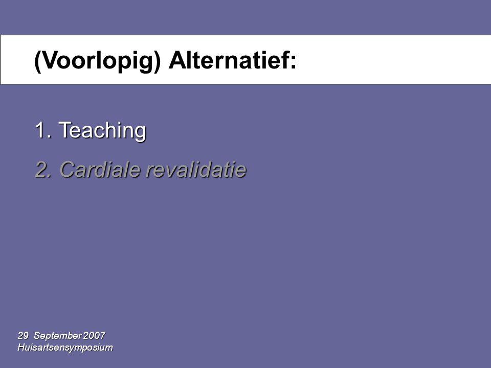29 September 2007 Huisartsensymposium Vraag 1: wat is de volgende stap? 1.Harttransplantatie 2.Educatie 3.Revalidatie 4.Educatie en Revalidatie 5.Pall