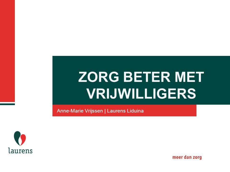 Anne-Marie Vrijssen | Laurens Liduina ZORG BETER MET VRIJWILLIGERS