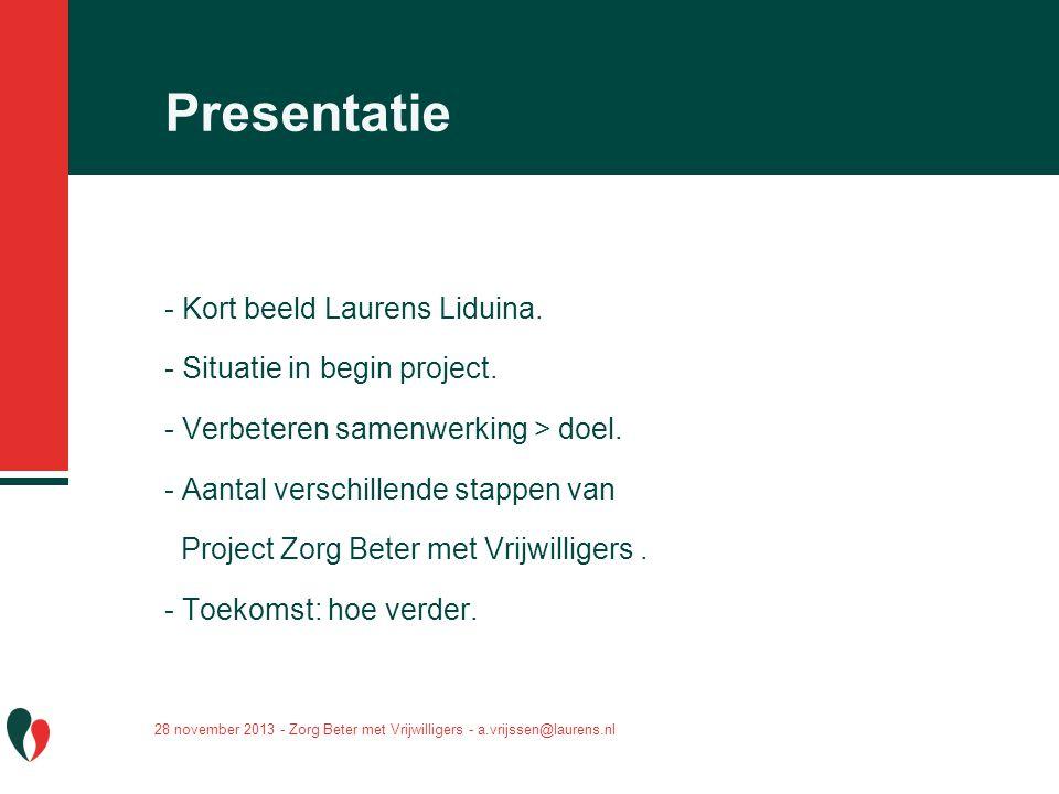 Presentatie - Kort beeld Laurens Liduina. - Situatie in begin project. - Verbeteren samenwerking > doel. - Aantal verschillende stappen van Project Zo