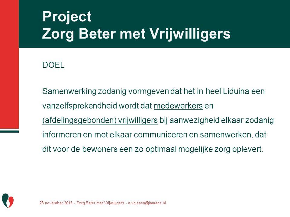 Project Zorg Beter met Vrijwilligers DOEL Samenwerking zodanig vormgeven dat het in heel Liduina een vanzelfsprekendheid wordt dat medewerkers en (afd
