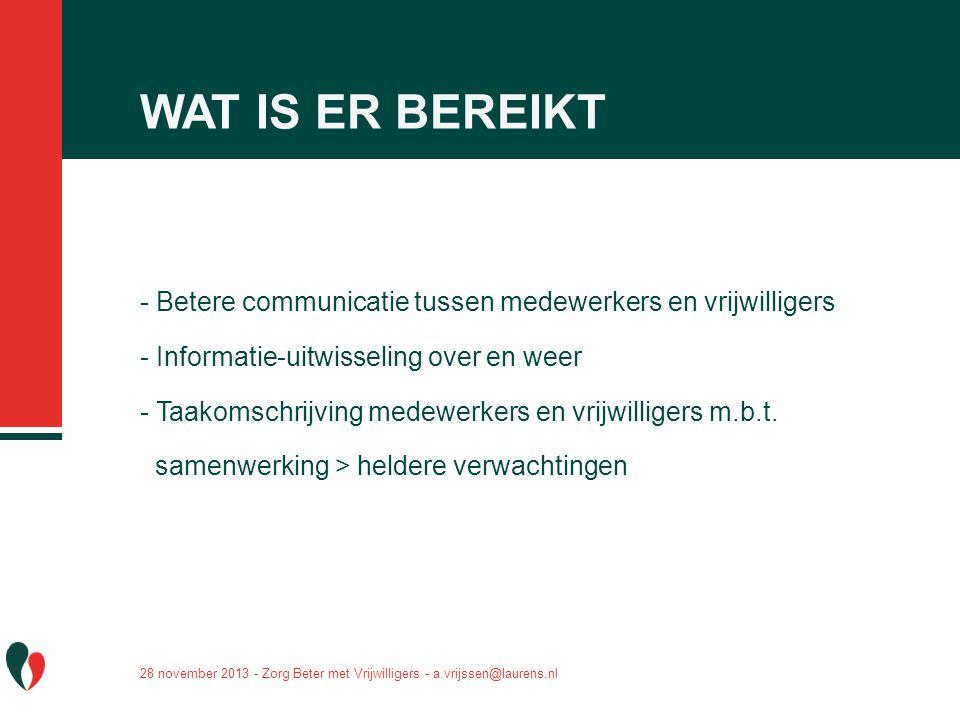 WAT IS ER BEREIKT - Betere communicatie tussen medewerkers en vrijwilligers - Informatie-uitwisseling over en weer - Taakomschrijving medewerkers en v