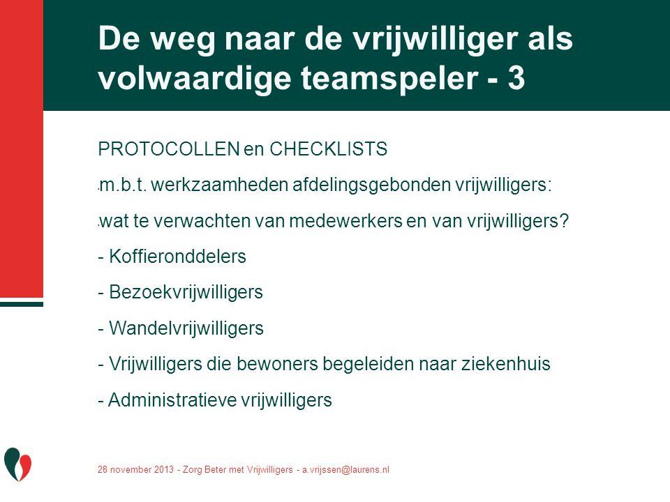 28 november 2013 - Zorg Beter met Vrijwilligers - a.vrijssen@laurens.nl De weg naar de vrijwilliger als volwaardige teamspeler - 3 PROTOCOLLEN en CHEC