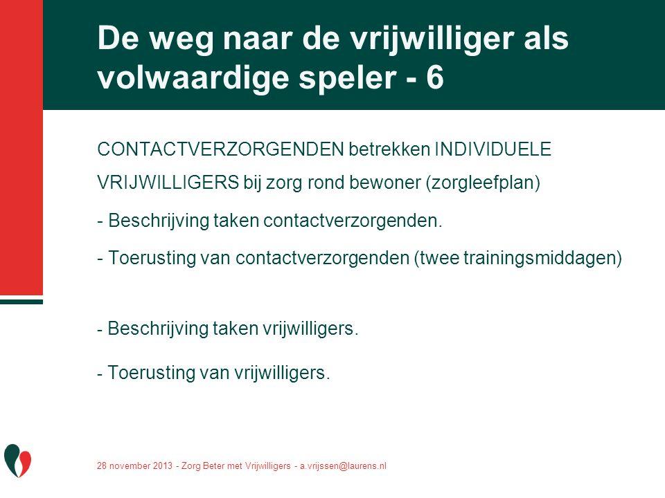28 november 2013 - Zorg Beter met Vrijwilligers - a.vrijssen@laurens.nl De weg naar de vrijwilliger als volwaardige speler - 6 CONTACTVERZORGENDEN bet
