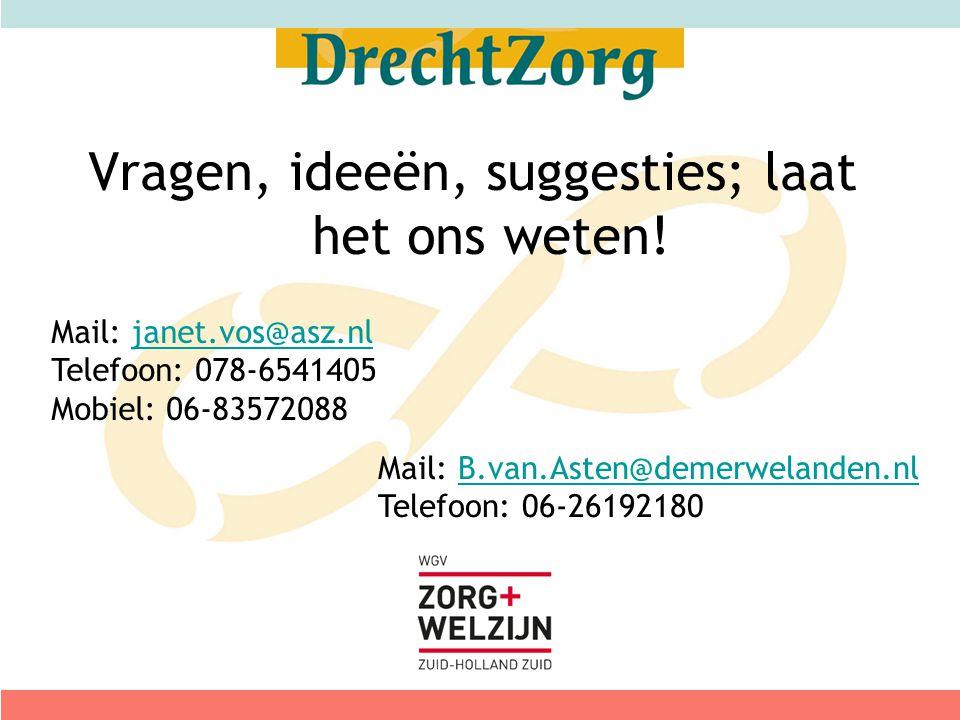 Vragen, ideeën, suggesties; laat het ons weten! Mail: janet.vos@asz.nljanet.vos@asz.nl Telefoon: 078-6541405 Mobiel: 06-83572088 Mail: B.van.Asten@dem
