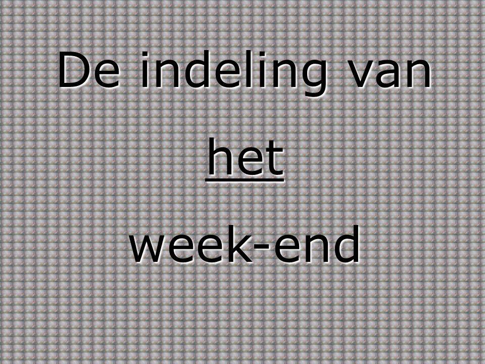 De indeling van hetweek-end