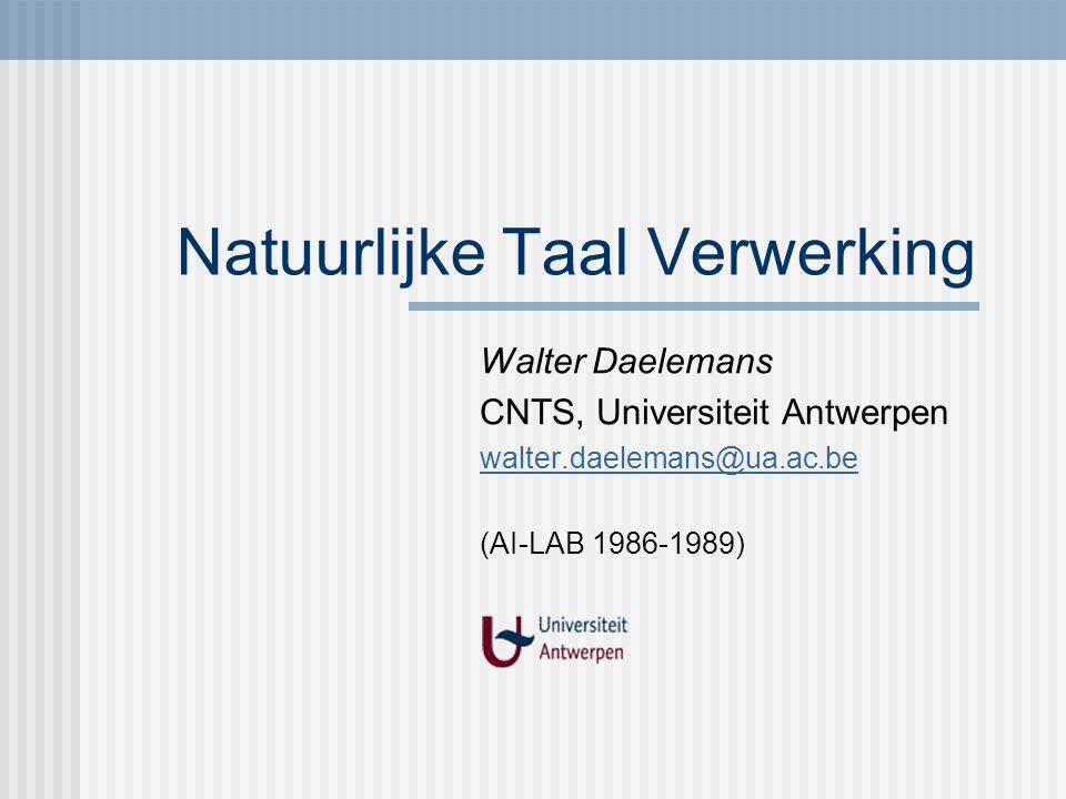 Natuurlijke Taal Verwerking Walter Daelemans CNTS, Universiteit Antwerpen walter.daelemans@ua.ac.be (AI-LAB 1986-1989)