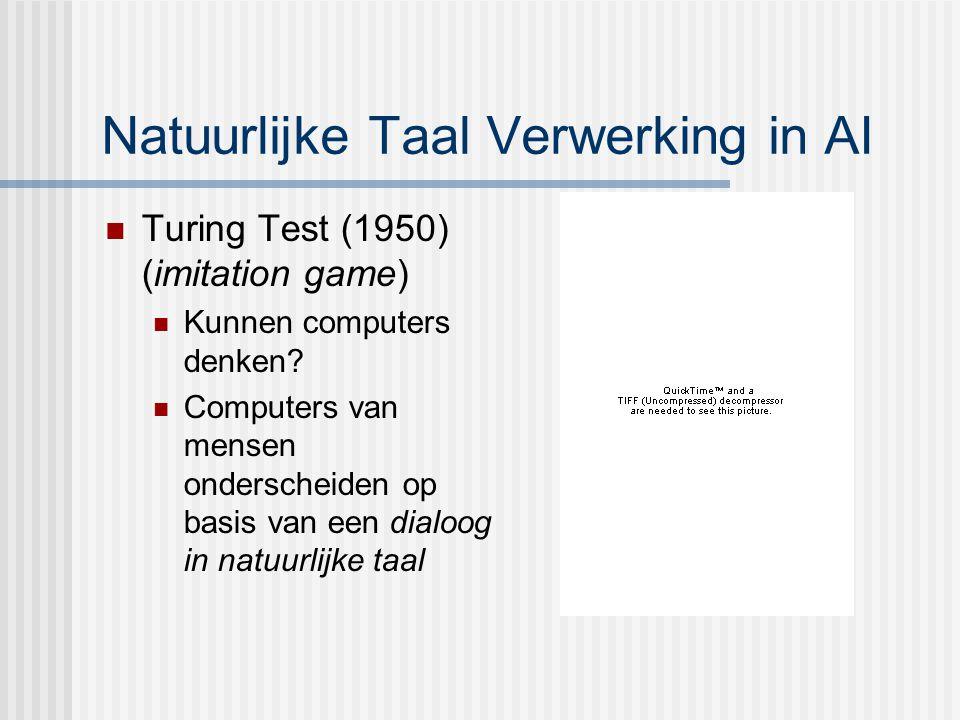 Natuurlijke Taal Verwerking in AI Turing Test (1950) (imitation game) Kunnen computers denken.