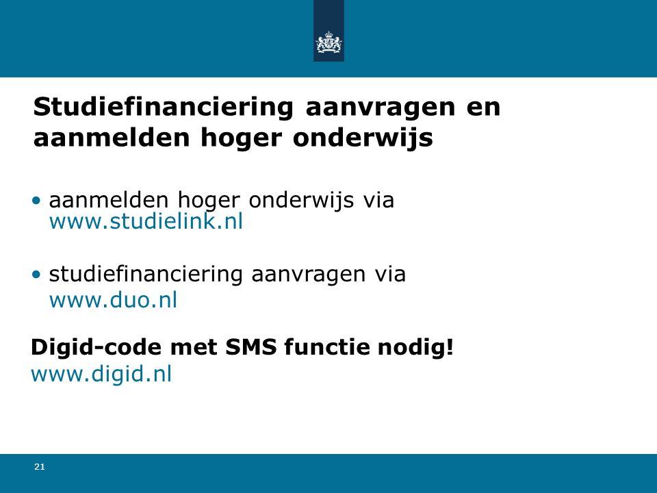 21 Studiefinanciering aanvragen en aanmelden hoger onderwijs aanmelden hoger onderwijs via www.studielink.nl studiefinanciering aanvragen via www.duo.nl Digid-code met SMS functie nodig.