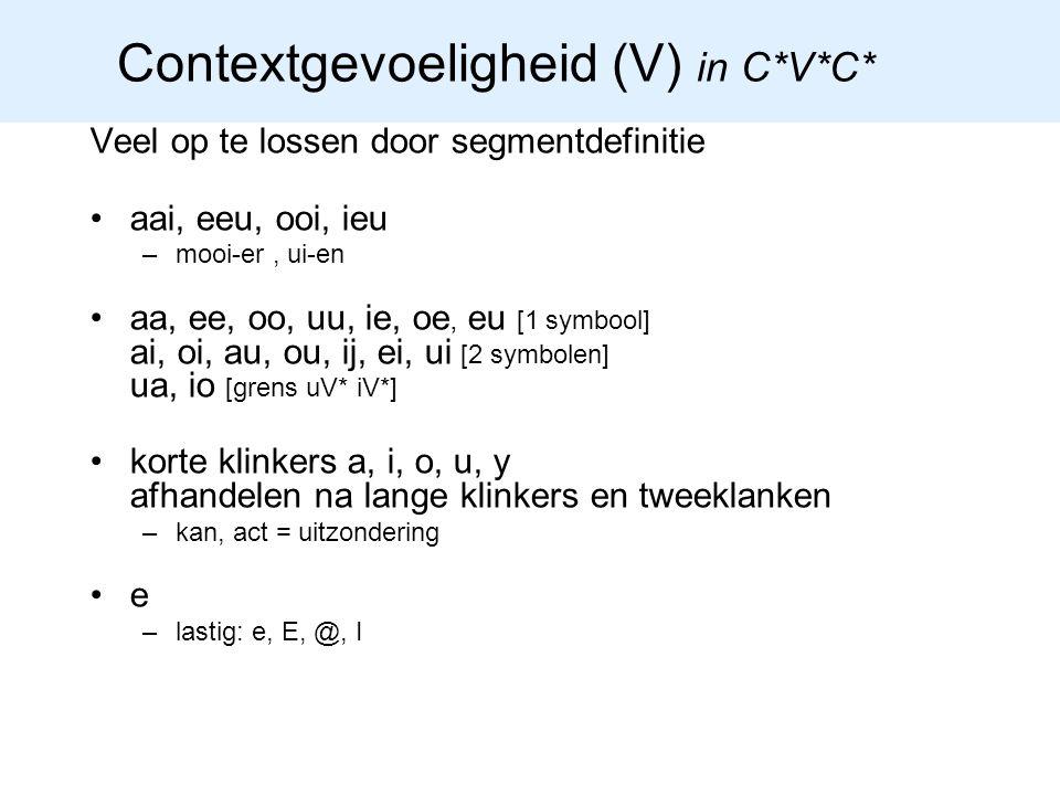 Contextgevoeligheid (V) in C*V*C* Veel op te lossen door segmentdefinitie aai, eeu, ooi, ieu –mooi-er, ui-en aa, ee, oo, uu, ie, oe, eu [1 symbool] ai