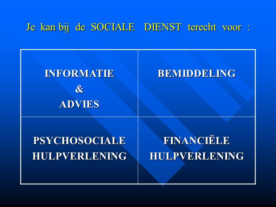 Je kan bij de SOCIALE DIENST terecht voor : INFORMATIE&ADVIESBEMIDDELING PSYCHOSOCIALEHULPVERLENINGFINANCIËLEHULPVERLENING