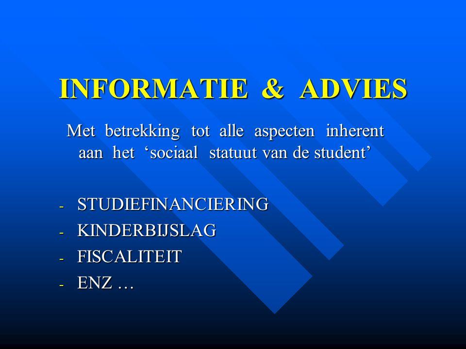 INFORMATIE & ADVIES Met betrekking tot alle aspecten inherent aan het 'sociaal statuut van de student' - STUDIEFINANCIERING - KINDERBIJSLAG - FISCALIT