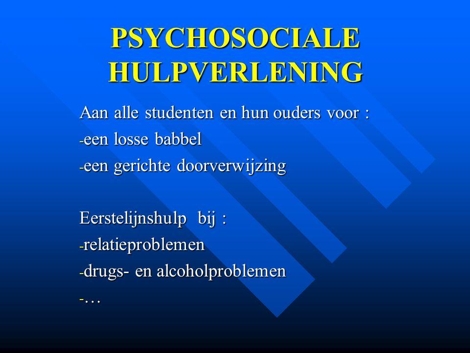 PSYCHOSOCIALE HULPVERLENING Aan alle studenten en hun ouders voor : - een losse babbel - een gerichte doorverwijzing Eerstelijnshulp bij : - relatiepr