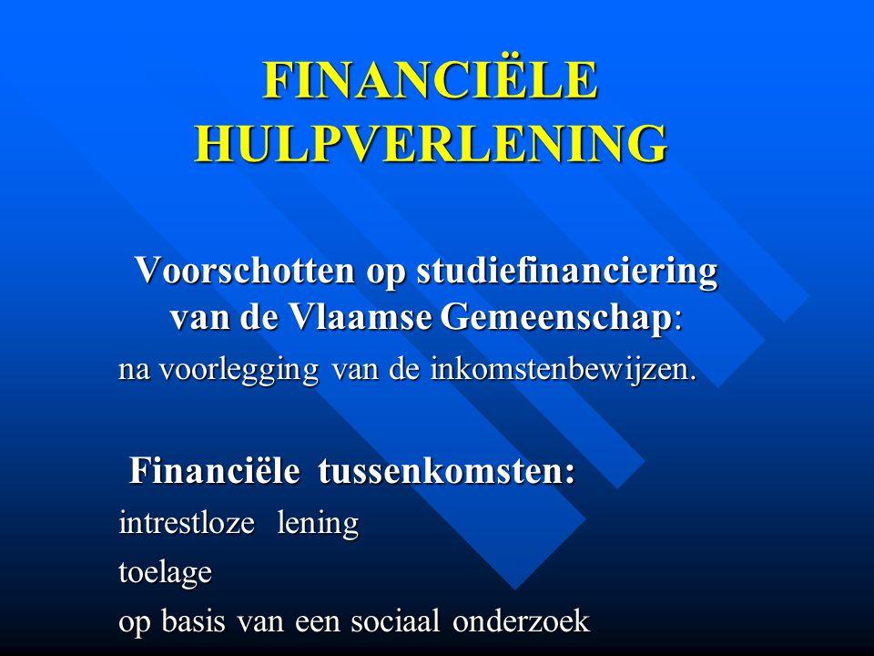FINANCIËLE HULPVERLENING Voorschotten op studiefinanciering van de Vlaamse Gemeenschap: na voorlegging van de inkomstenbewijzen. Financiële tussenkoms