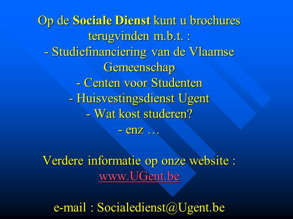 Op de Sociale Dienst kunt u brochures terugvinden m.b.t. : - Studiefinanciering van de Vlaamse Gemeenschap - Centen voor Studenten - Huisvestingsdiens