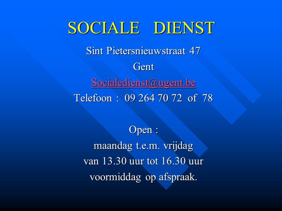 SOCIALE DIENST Sint Pietersnieuwstraat 47 Gent Socialedienst@ugent.be Telefoon : 09 264 70 72 of 78 Open : maandag t.e.m. vrijdag van 13.30 uur tot 16