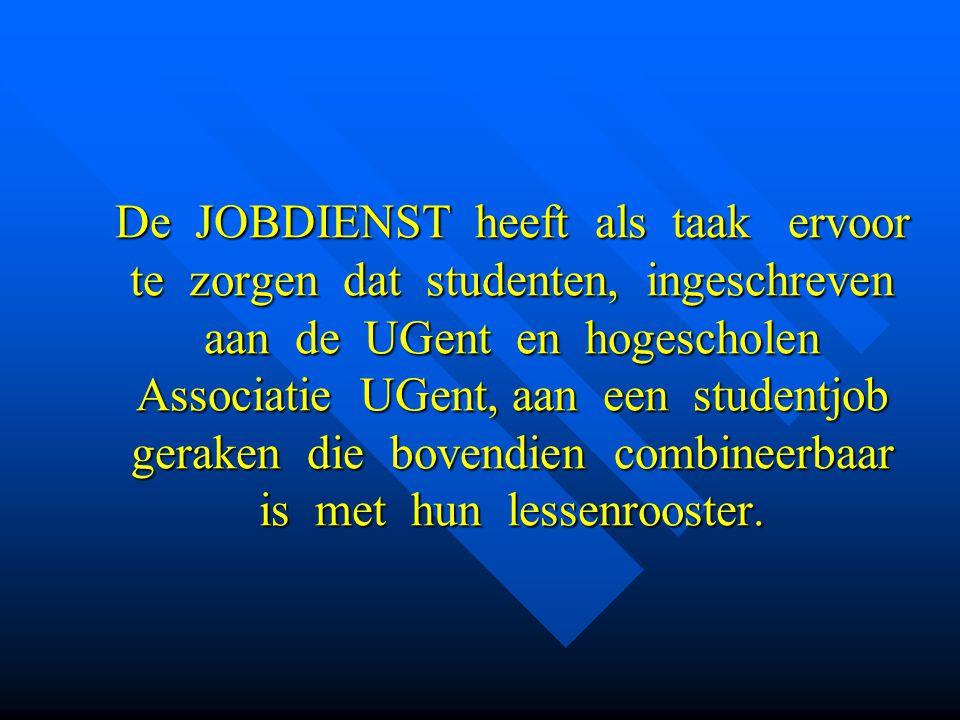 De JOBDIENST heeft als taak ervoor te zorgen dat studenten, ingeschreven aan de UGent en hogescholen Associatie UGent, aan een studentjob geraken die