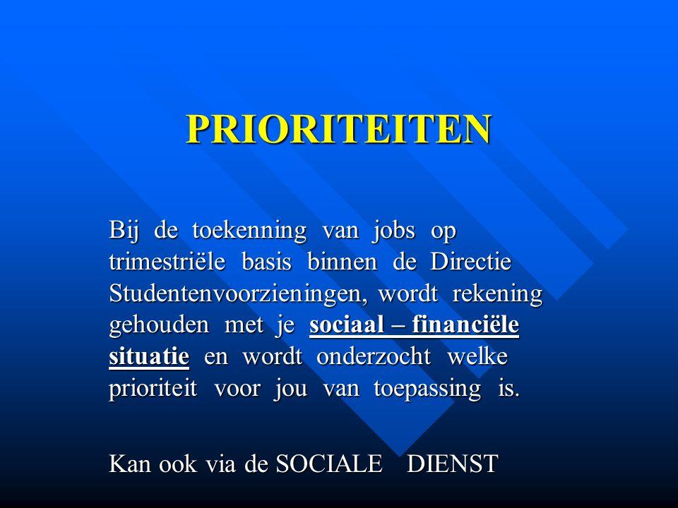 PRIORITEITEN Bij de toekenning van jobs op trimestriële basis binnen de Directie Studentenvoorzieningen, wordt rekening gehouden met je sociaal – fina