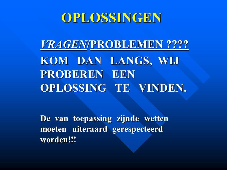 OPLOSSINGEN VRAGEN/PROBLEMEN ???? KOM DAN LANGS, WIJ PROBEREN EEN OPLOSSING TE VINDEN. De van toepassing zijnde wetten moeten uiteraard gerespecteerd