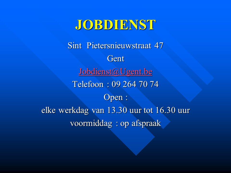 JOBDIENST Sint Pietersnieuwstraat 47 Gent Jobdienst@Ugent.be Telefoon : 09 264 70 74 Open : elke werkdag van 13.30 uur tot 16.30 uur voormiddag : op a