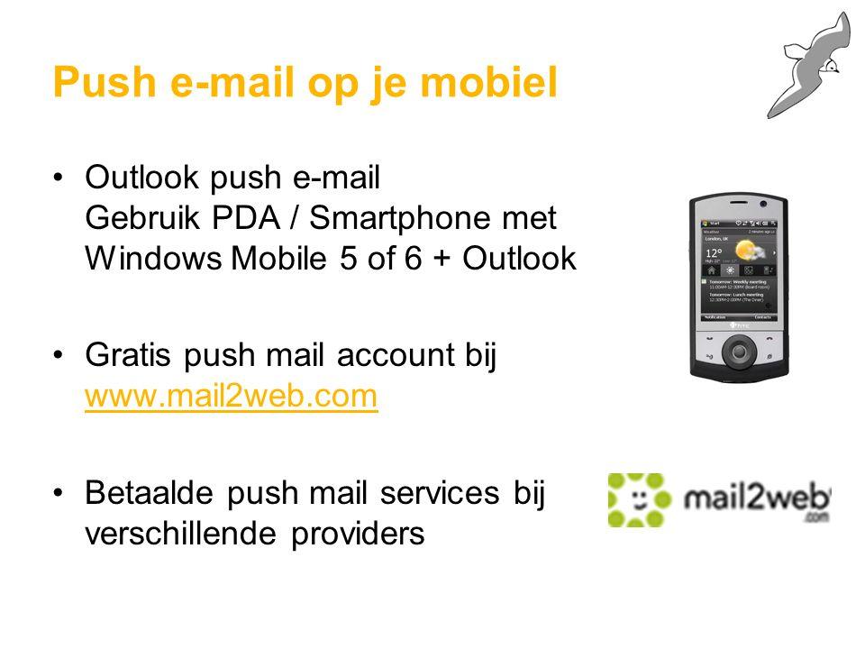 Outlook push e-mail Gebruik PDA / Smartphone met Windows Mobile 5 of 6 + Outlook Gratis push mail account bij www.mail2web.com Betaalde push mail services bij verschillende providers Push e-mail op je mobiel