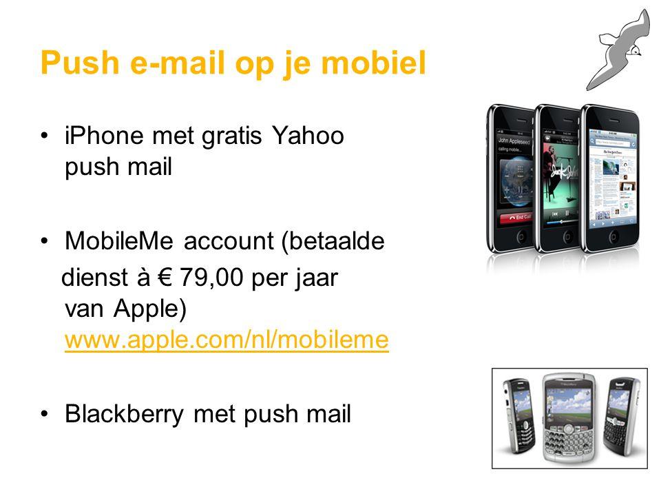 iPhone met gratis Yahoo push mail MobileMe account (betaalde dienst à € 79,00 per jaar van Apple) www.apple.com/nl/mobileme Blackberry met push mail Push e-mail op je mobiel