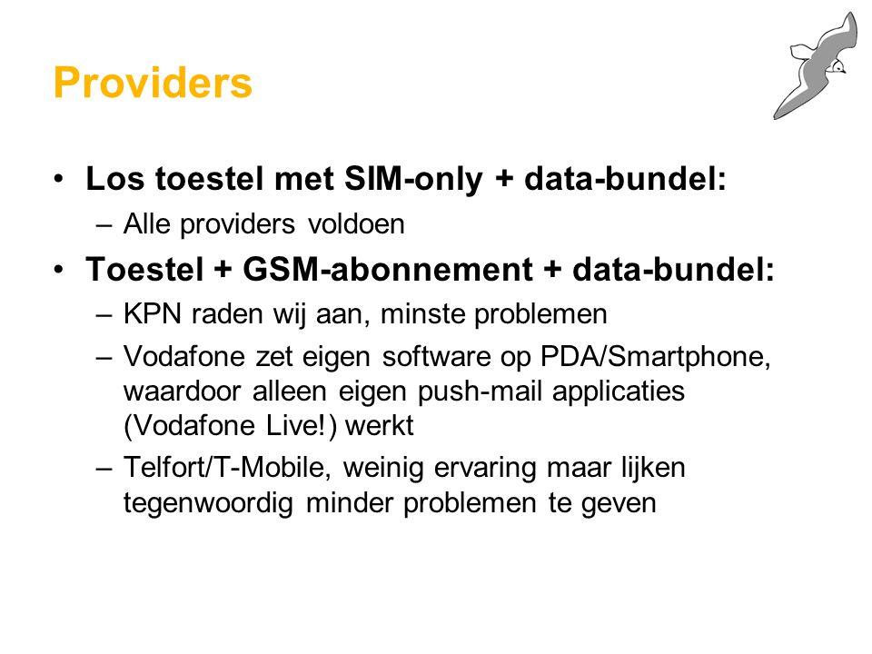Providers Los toestel met SIM-only + data-bundel: –Alle providers voldoen Toestel + GSM-abonnement + data-bundel: –KPN raden wij aan, minste problemen –Vodafone zet eigen software op PDA/Smartphone, waardoor alleen eigen push-mail applicaties (Vodafone Live!) werkt –Telfort/T-Mobile, weinig ervaring maar lijken tegenwoordig minder problemen te geven
